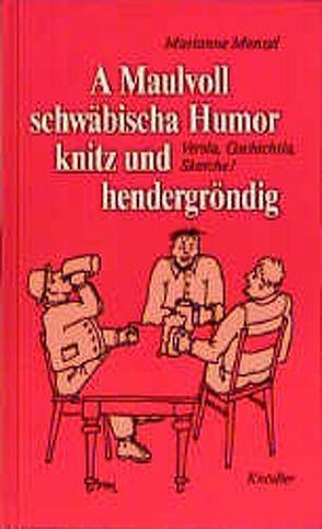 A Maulvoll schwäbischer Humor knitz und hendergröndig von Menzel,  Marianne