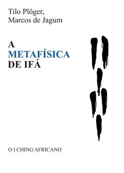A METAFÍSICA DE IFÁ von de Jagum,  Marcos, Plöger,  Tilo