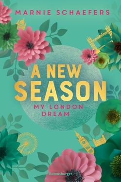A New Season. My London Dream – My-London-Series, Band 2 von Schaefers,  Marnie