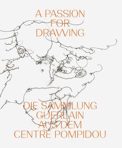 A Passion for Drawing von Dervaux,  Isabelle, Guerlain,  Florence und Daniel, Lahner,  Elsy, Schröder,  Klaus Albrecht