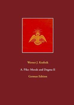 A. Pike: Morals and Dogma II von Kraftsik,  Werner J.