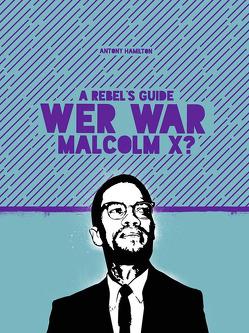 A Rebel's Guide: Wer war Malcom X? von Antony,  Hamilton