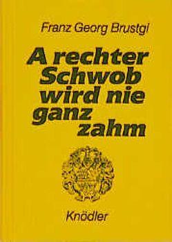A rechter Schwob wird nie ganz zahm von Brustgi,  Franz G, Helferstorfer,  Hans