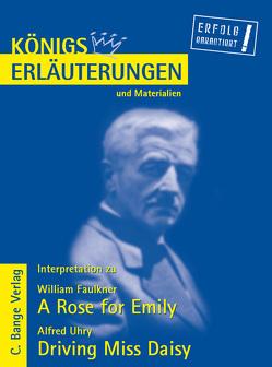 A Rose for Emily von William Faulkner und Driving Miss Daisy von Alfred Uhry. Textanalyse und Interpretation. von Faulkner,  William, Uhry,  Alfred