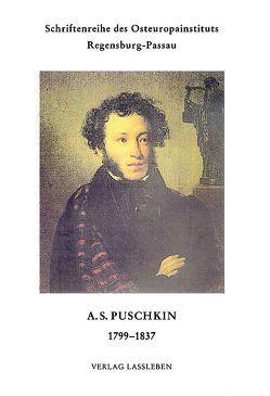 A.S. Puschkin 1799-1837 von Keil,  Rolf D, Kneip,  Heinz, Smirnow,  Alexander A, Wedel,  Erwin, Woldan,  Alois