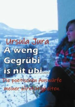 A weng Gegrübi is nit übi… von Jura,  Ursula