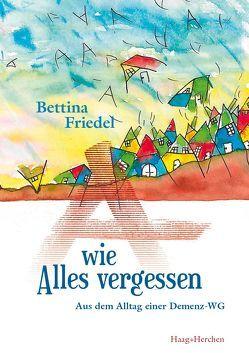 A wie Alles vergessen von Friedel,  Bettina