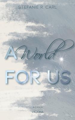 A World FOR US (Elbury University – Reihe 3) von R. Carl,  Stefanie