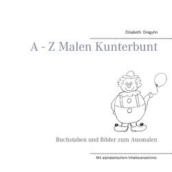 A – Z Malen Kunterbunt von Draguhn,  Elisabeth