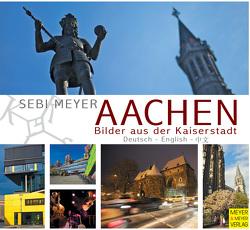 Aachen – Bilder aus der Kaiserstadt von Meyer,  Sebi