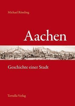 Aachen – Geschichte einer Stadt von Römling,  Michael