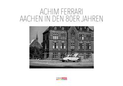 Aachen in den 80er Jahren von Ferrari,  Achim