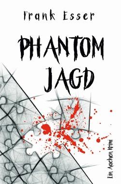 Aachen Krimi Reihe / Phantomjagd – Ein Aachen Krimi (Hansens 3. Fall) von Esser,  Frank