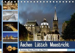Aachen – Lüttich – Maastricht – Euregio Maas-Rhein bei Nacht (Tischkalender 2018 DIN A5 quer) von Hammer (Hammerbilder),  Steffen