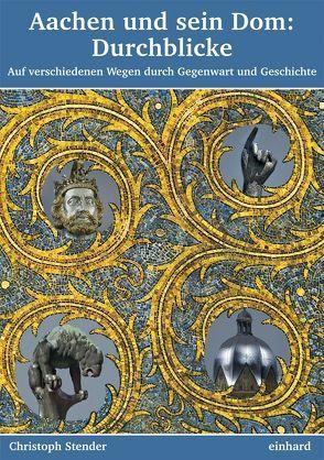 Aachen und sein Dom: Durchblicke von Stender,  Christoph