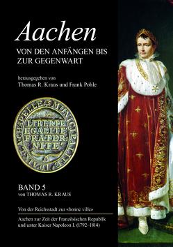 """Aachen von den Anfängen bis zur Gegenwart, Band 5: Von der Reichsstadt zur """"bonne ville"""". von Kraus,  Thomas R., Pohle,  Frank"""