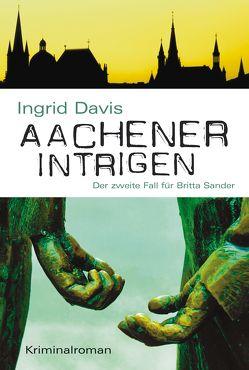 Aachener Intrigen von Davis,  Ingrid