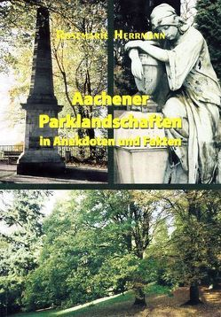 Aachener Parklandschaften in Anekdoten und Fakten von Herrmann,  Rosemarie