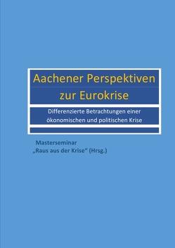"""Aachener Perspektiven zur Eurokrise von """"Raus aus der Krise"""",  Master Seminar"""