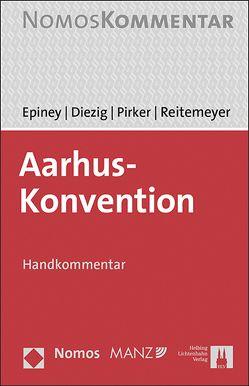 Aarhus-Konvention von Diezig,  Stefan, Epiney,  Astrid, Pirker,  Benedikt, Reitemeyer,  Stefan