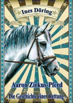 Aaron Zirkus-Pferd – die Geschichte einer Rettung von DeBehr,  Verlag, Döring,  Ines