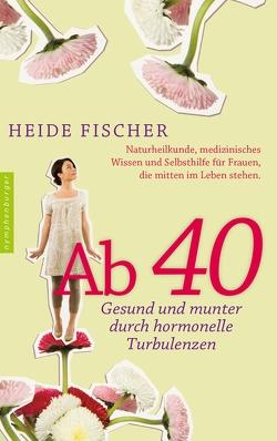 Ab 40 – gesund und munter durch hormonelle Turbulenzen von Fischer,  Heide