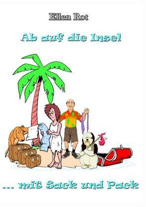 Ab auf die Insel mit Sack und Pack von Rot,  Ellen
