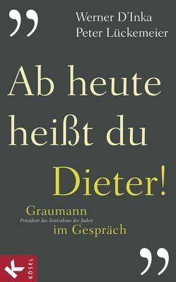 Ab heute heißt du Dieter! von D'Inka,  Werner, Lückemeier,  Peter