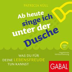 Ab heute singe ich unter der Dusche von Bergmann,  Gisa, Karolyi,  Gilles, Küll,  Patricia