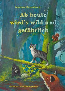 Ab heute wird's wild und gefährlich von Baumbach,  Martina, Engelking,  Katrin