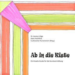 Ab in die Kiste von Cuxhavener Kunstverein, Hochfeld,  Hans, Lütge,  Jessica