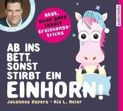 Ab ins Bett, sonst stirbt ein Einhorn! von Hayers,  Johannes, Meier,  Mia L., Mierendorf,  Tetje