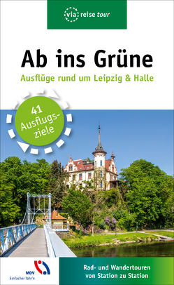 Ab ins Grüne – Ausflüge rund um Leipzig & Halle von Lachmann,  Harald