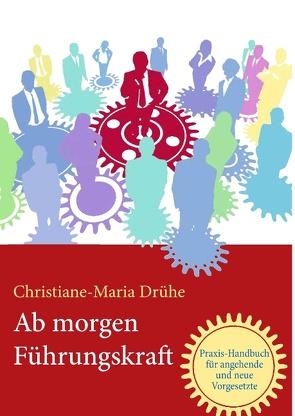 Ab morgen Führungskraft von Drühe,  Christiane-Maria