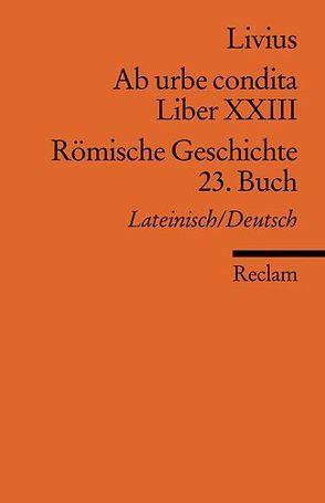 Ab urbe condita. Liber XXIII /Römische Geschichte. 23. Buch (Der Zweite Punische Krieg III) von Blank-Sangmeister,  Ursula, Livius