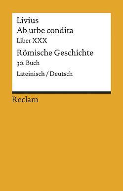 Ab urbe condita. Liber XXX / Römische Geschichte. 30. Buch von Blank-Sangmeister,  Ursula, Livius