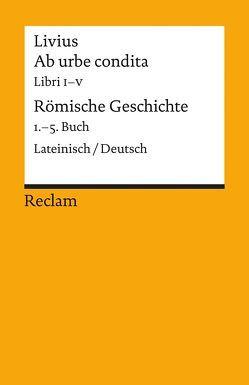 Ab urbe condita. Libri I – V / Römische Geschichte. 1. – 5. Buch von Feger,  Robert, Fladerer,  Ludwig, Giebel,  Marion, Livius