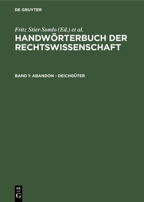 Handwörterbuch der Rechtswissenschaft / Abandon – Deichgüter von Elster,  Alexander, Stier-Somlo,  Fritz