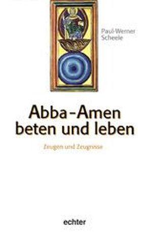 Abba Amen – Beten und Leben von Scheele,  Paul W