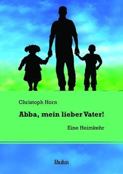 Abba, mein lieber Vater! von Horn,  P. Christoph