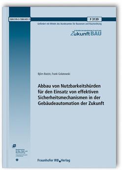 Abbau von Nutzbarkeitshürden für den Einsatz von effektiven Sicherheitsmechanismen in der Gebäudeautomation der Zukunft. von Butzin,  Björn, Golatowski,  Frank