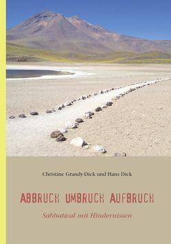 Abbruch, Umbruch, Aufbruch – Sabbatical mit Hindernissen von Dick,  Hans, Grandy-Dick,  Christine