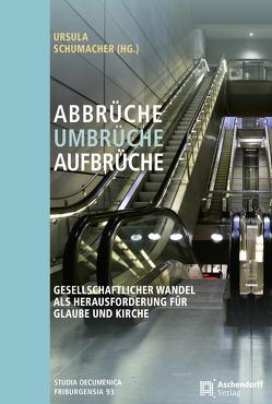 Abbrüche – Umbrüche – Aufbrüche von Schumacher,  Ursula