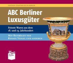 ABC Berliner Luxusgüter von Bartel,  Elisabeth, Franzkowiak,  Anne, Nentwig,  Franziska, Veigel,  Renate