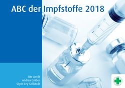ABC der Impfstoffe 2018 von Arndt,  Ute, Goering,  Uwe, Grüber,  Andrea, Ley-Köllstadt,  Sigrid