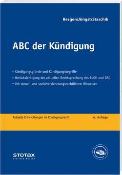 ABC der Kündigung von Besgen,  Dietmar, Jüngst,  Manfred, Staschik,  Lothar
