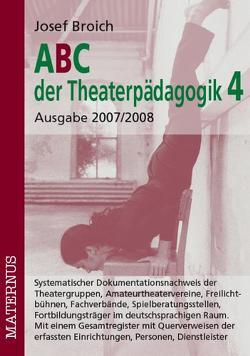 ABC der Theaterpädagogik 4, Ausgabe 2007/2008 von Broich,  Josef