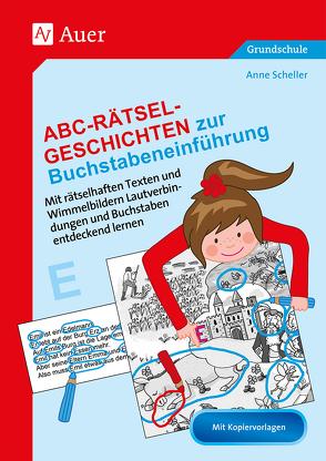 Abc-Rätsel-Geschichten zur Buchstabeneinführung von Scheller,  Anne