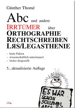 ABC und andere Irrtümer über Orthographie, Rechtschreiben, LRS/Legasthenie von Thomé,  Prof. Dr. Günther