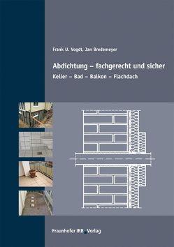 Abdichtung – fachgerecht und sicher. von Bredemeyer,  Jan, Vogdt,  Frank U.